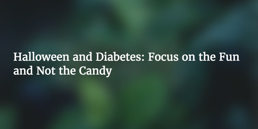 Halloween and Diabetes Focus on the Fun and Not the Candy