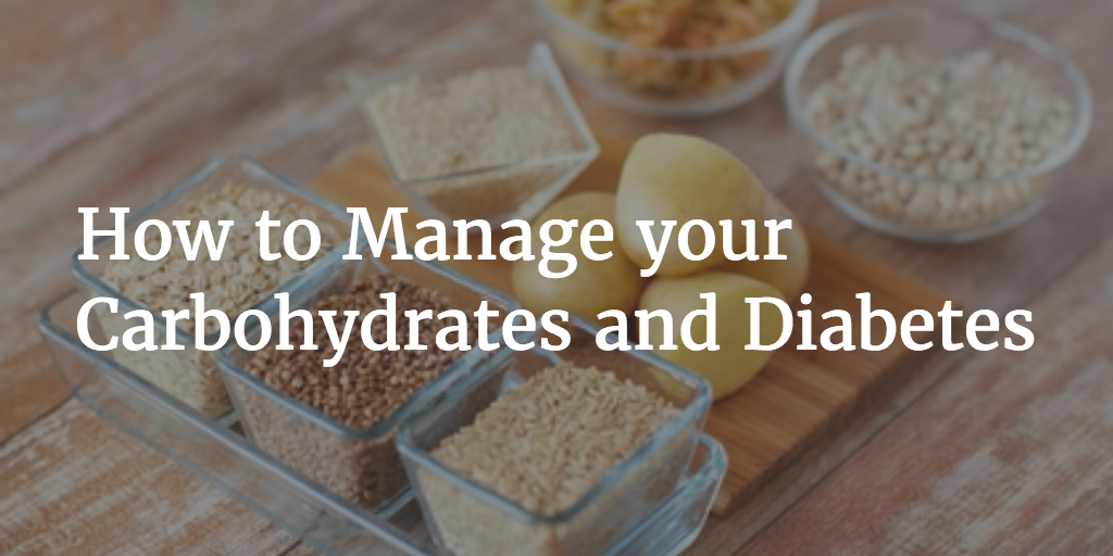 How to Manage your Carbohydrates and Diabetes